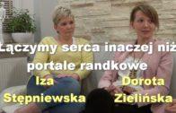 Łączymy serca inaczej niż portale randkowe – Dorota Zielińska i Iza Stępniewska