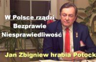 W Polsce rządzi Bezprawie i Niesprawiedliwość – Jan Zbigniew hrabia Potocki
