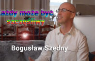 Każdy może być szczęśliwy – Bogusław Szedny