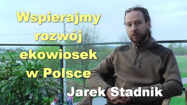 Wspierajmy rozwój ekowiosek w Polsce – Jarek Stadnik