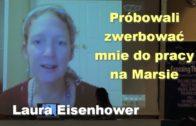 Próbowali zwerbować mnie do pracy na Marsie – Laura Eisenhower