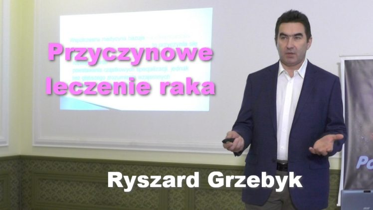 Przyczynowe leczenie raka – Ryszard Grzebyk