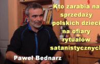 Kto zarabia na sprzedaży polskich dzieci na ofiary rytuałów satanistycznych – Paweł Bednarz