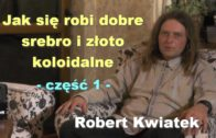 Robert Kwiatek, część 1 –  Jak się robi dobre srebro i złoto koloidalne