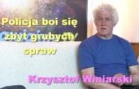 Policja boi się zbyt grubych spraw – Krzysztof Winiarski