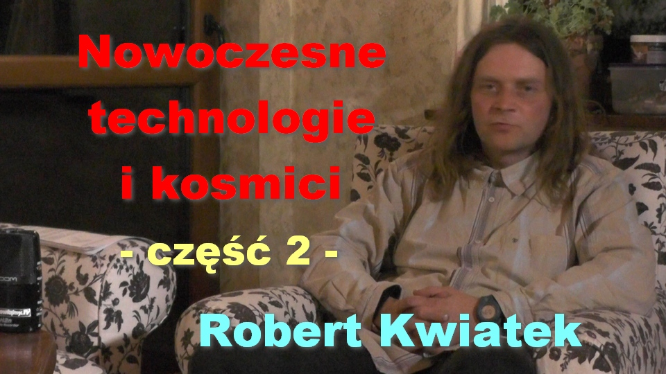 Robert Kwiatek Część 2 Nowoczesne Technologie I Kosmici