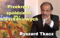 Przekręty spółdzielni mieszkaniowych – Ryszard Tkacz