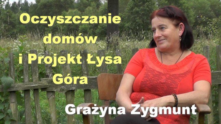 Oczyszczanie domów i Projekt Łysa Góra – Grażyna Zygmunt