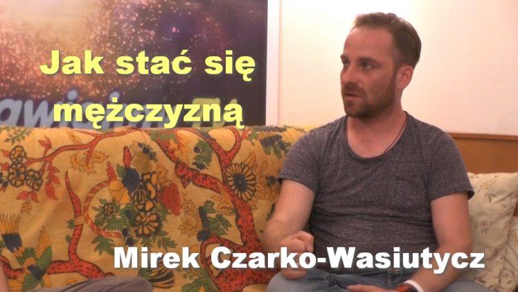 Jak stać się mężczyzną – Mirek Czarko-Wasiutycz