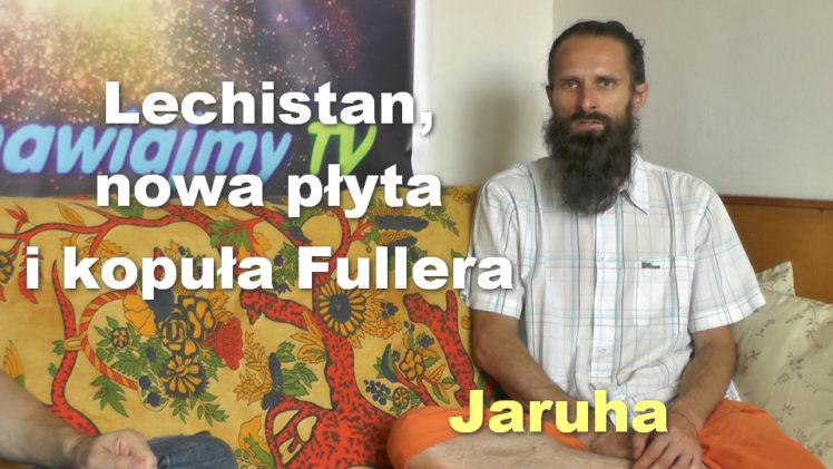 Lechistan, nowa płyta i kopuła Fullera – Jaruha
