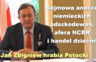Sejmowa analiza niemieckich odszkodowań, afera NCBR i handel dziećmi – Jan Zbigniew hrabia Potocki