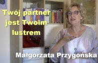 Twój partner jest Twoim lustrem – Małgorzata Przygońska