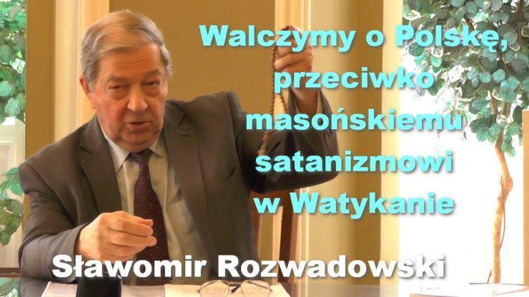 Walczymy o Polskę, przeciwko masońskiemu satanizmowi w Watykanie – Sławomir Rozwadowski