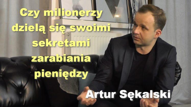 Czy milionerzy dzielą się swoimi sekretami zarabiania pieniędzy – Artur Sękalski