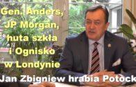Gen. Anders, JP Morgan, huta szkła i Ognisko w Londynie – Jan Zbigniew hrabia Potocki