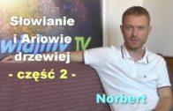Słowianie i Ariowie drzewiej, część 2 – Norbert