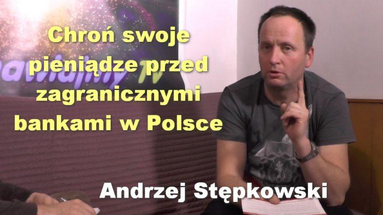 Chroń swoje pieniądze przed zagranicznymi bankami w Polsce – Andrzej Stępkowski