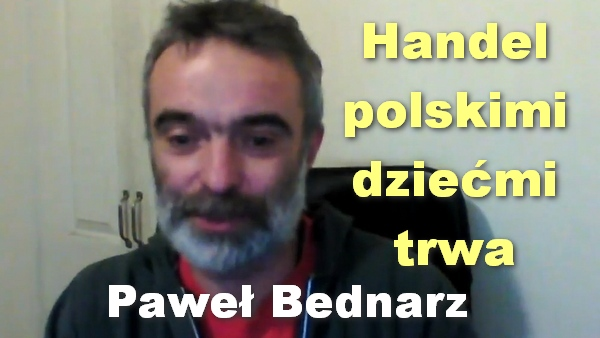 Handel polskimi dziećmi trwa – Paweł Bednarz