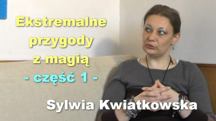 Ekstremalne przygody z magią, część 1 – Sylwia Kwiatkowska