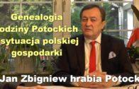 Genealogia rodziny Potockich i sytuacja polskiej gospodarki – Jan Zbigniew hrabia Potocki