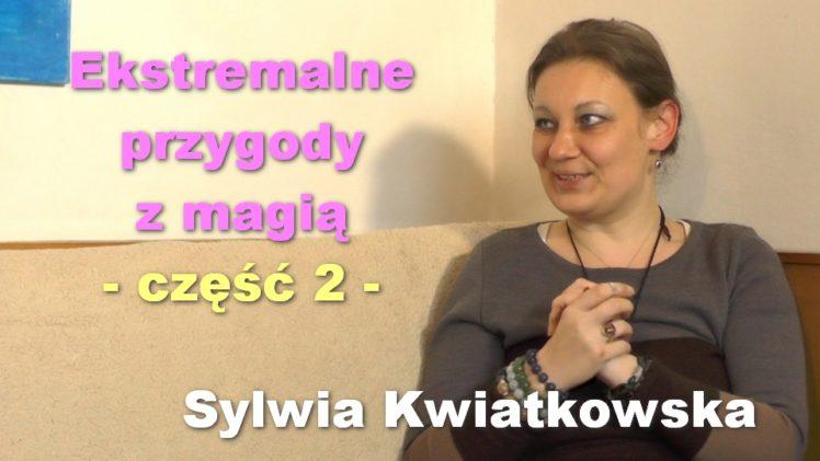 Ekstremalne przygody z magią, część 2 – Sylwia Kwiatkowska