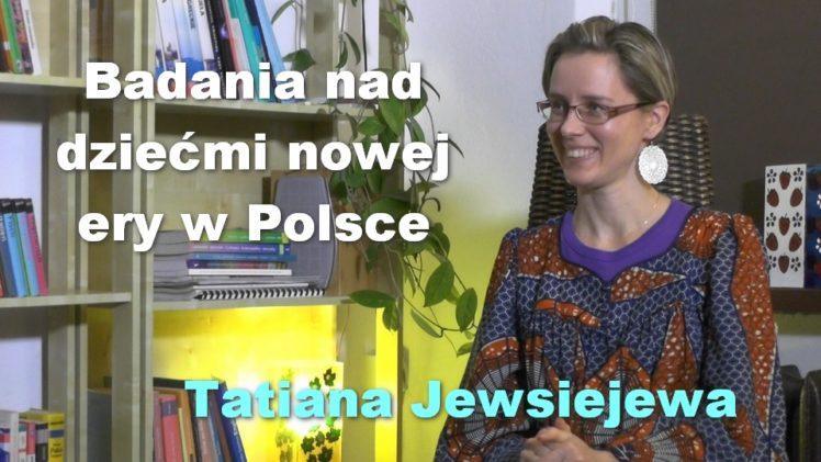 Badania nad dziećmi nowej ery w Polsce – Tatiana Jewsiejewa