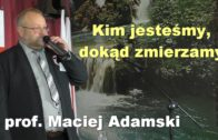 Kim jesteśmy, dokąd zmierzamy – prof. Maciej Adamski