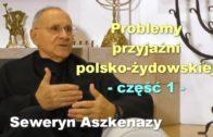 Problemy przyjaźni polsko-żydowskiej, część 1 – Seweryn Aszkenazy
