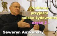 Problemy przyjaźni polsko-żydowskiej, część 2 – Seweryn Aszkenazy