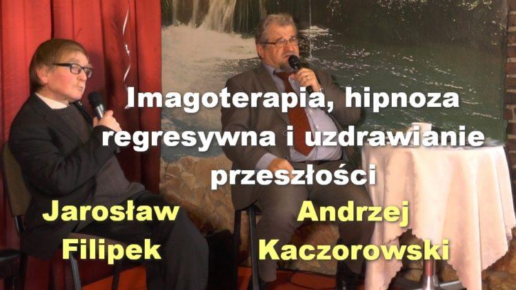Imagoterapia, hipnoza regresywna i uzdrawianie przeszłości – Andrzej Kaczorowski i Jarosław Filipek