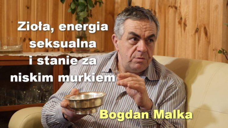 Zioła, energia seksualna i stanie za niskim murkiem – Bogdan Malka