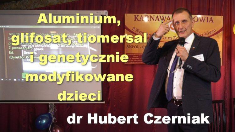 Aluminium, glifosat, tiomersal i genetycznie modyfikowane dzieci – dr Hubert Czerniak