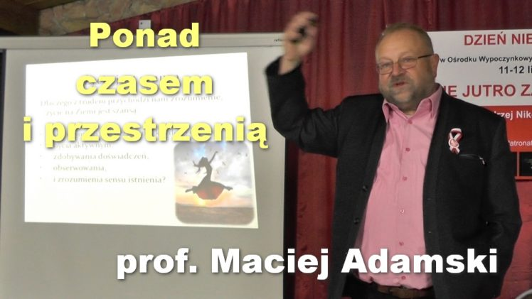 Ponad czasem i przestrzenią – prof. Maciej Adamski