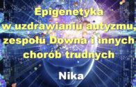 Epigenetyka w uzdrawianiu autyzmu, zespołu Downa i innych chorób trudnych – Nika