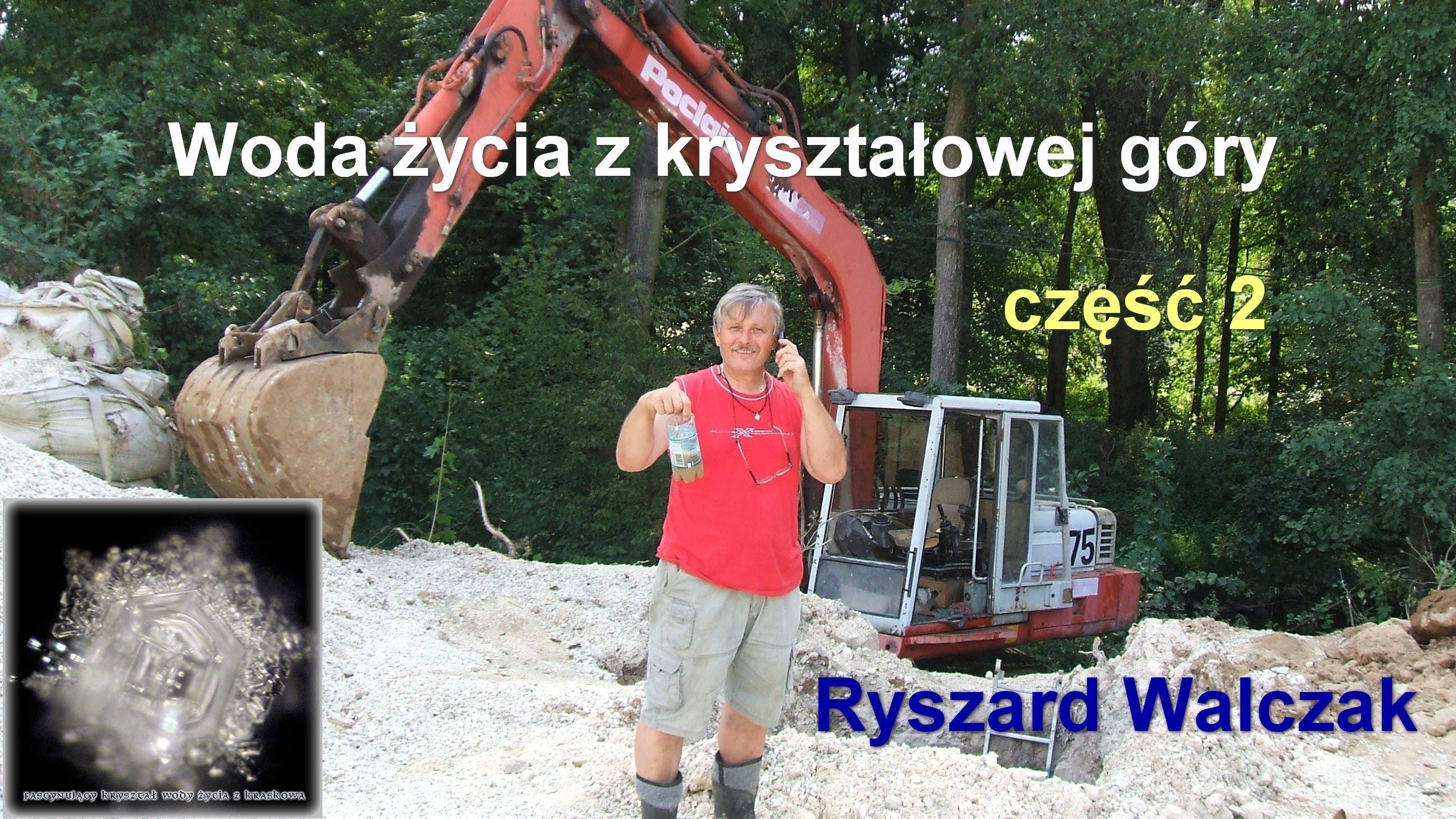Woda życia z kryształowej góry, część 2 – Ryszard Walczak