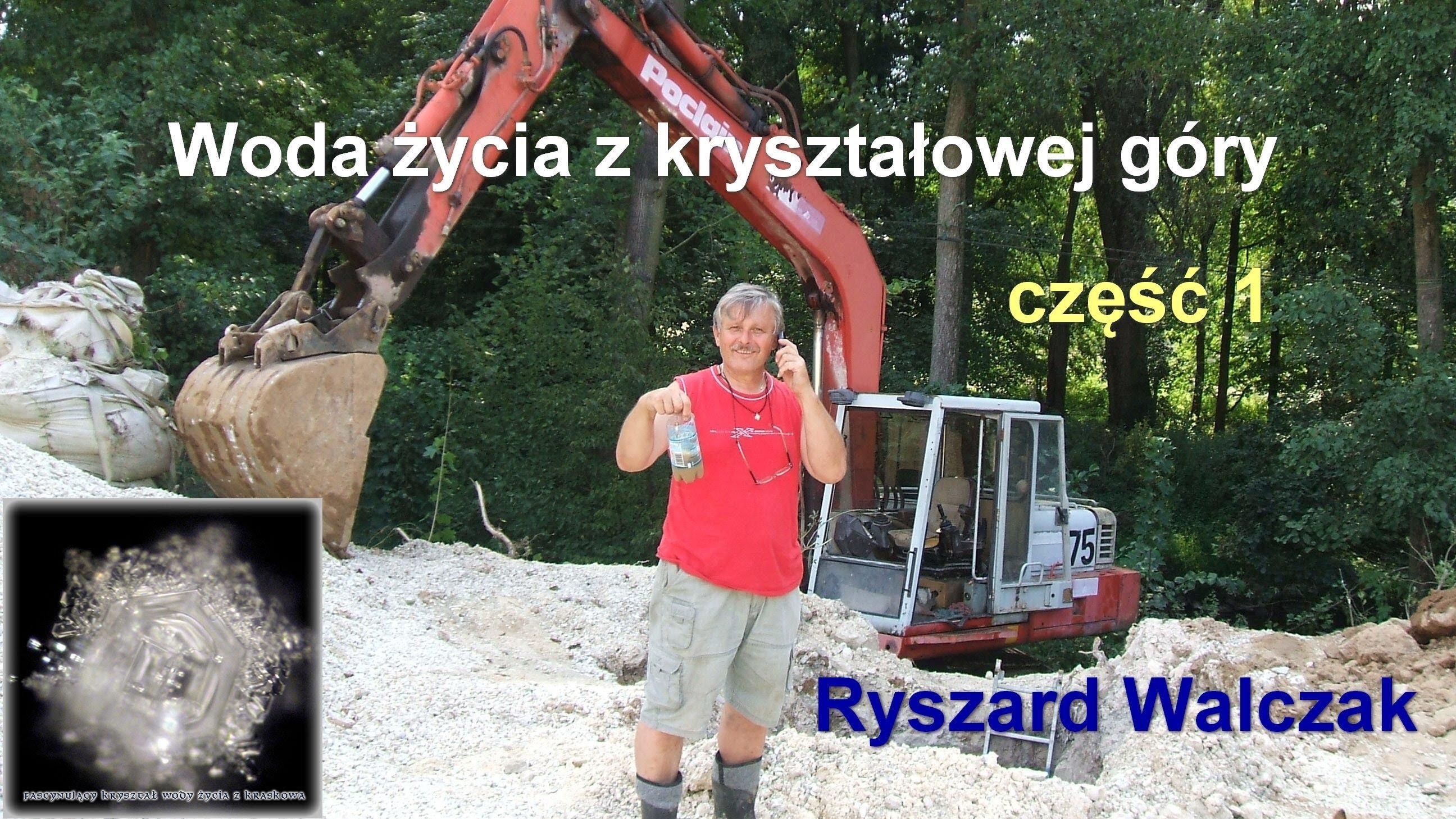 Woda życia z kryształowej góry, część 1 – Ryszard Walczak