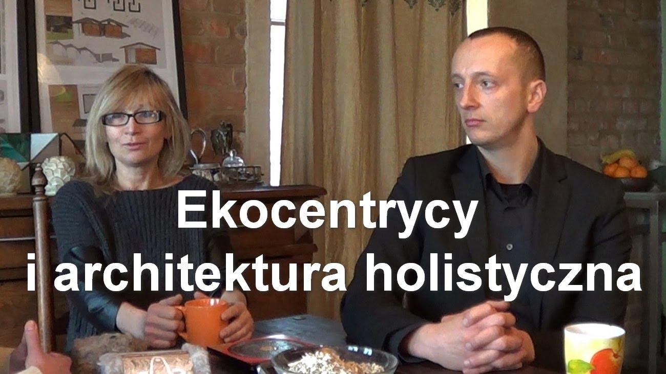 Ekocentrycy i architektura holistyczna
