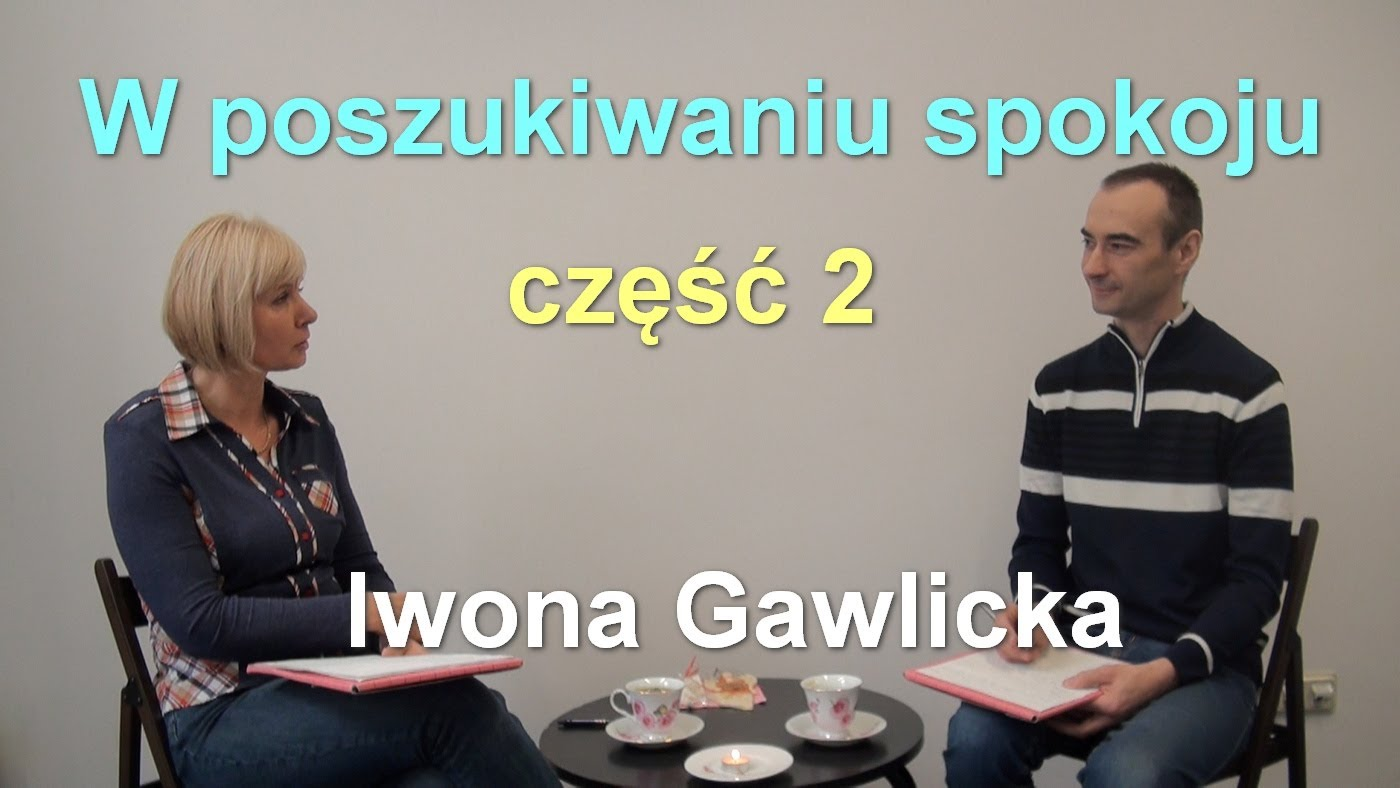 W poszukiwaniu spokoju, część 2 – Iwona Gawlicka