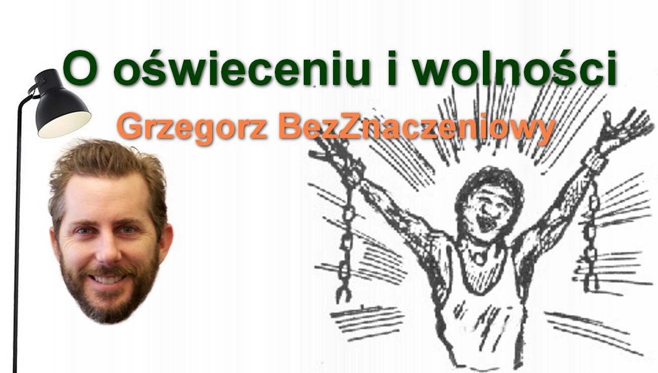 O oświeceniu i wolności – Grzegorz BezZnaczeniowy