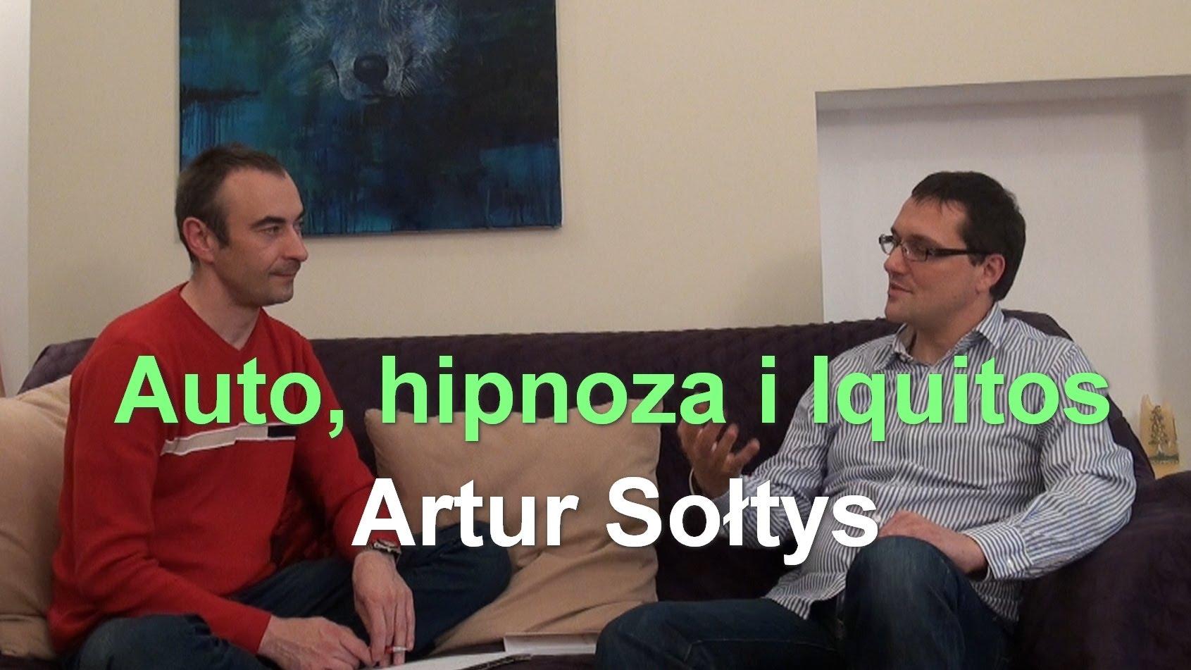 Auto, hipnoza i Iquitos – Artur Sołtys