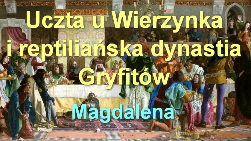 Uczta u Wierzynka i reptiliańska dynastia Gryfitów – Magdalena