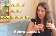 Jak zadbać o siebie i swoją energię – Agata Łuczak