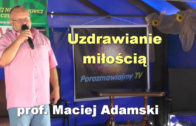 Prof Adamski uzdrawianie miloscia