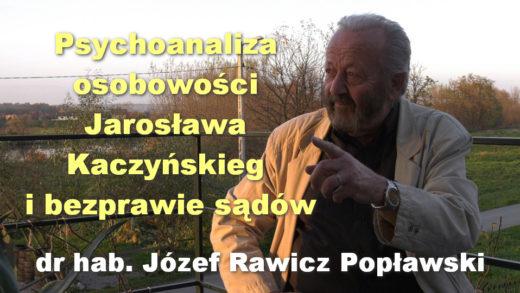Psychoanaliza osobowości Jarosława Kaczyńskiego i bezprawie sądów – dr hab. Józef Rawicz Popławski