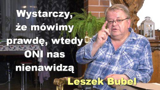 Wystarczy, że mówimy prawdę, wtedy ONI nas nienawidzą – Leszek Bubel