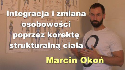 Integracja i zmiana osobowości poprzez korektę strukturalną ciała – Marcin Okoń