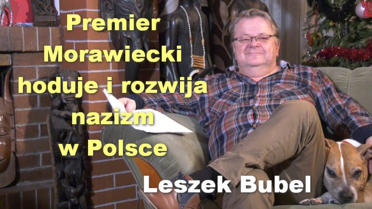 Premier Morawiecki hoduje i rozwija nazizm w Polsce – Leszek Bubel