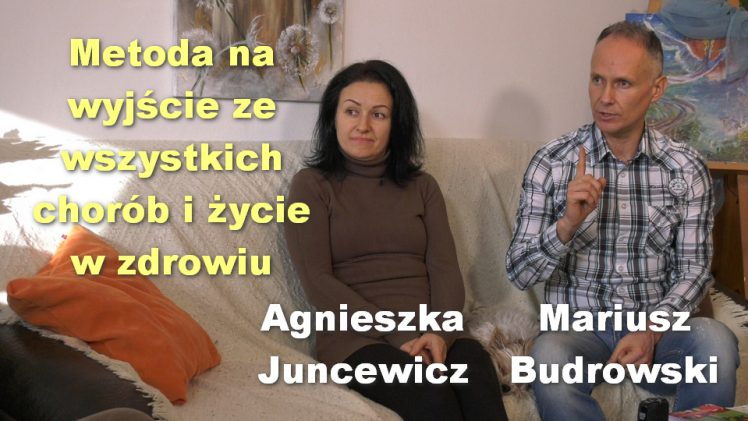 Metoda na wyjście ze wszystkich chorób i życie w zdrowiu – Agnieszka Juncewicz i Mariusz Budrowski