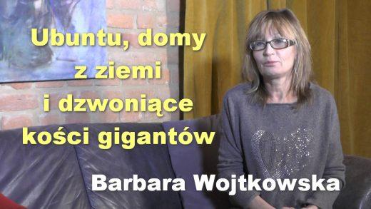 Ubuntu, domy z ziemi i dzwoniące kości gigantów – Barbara Wojtkowska