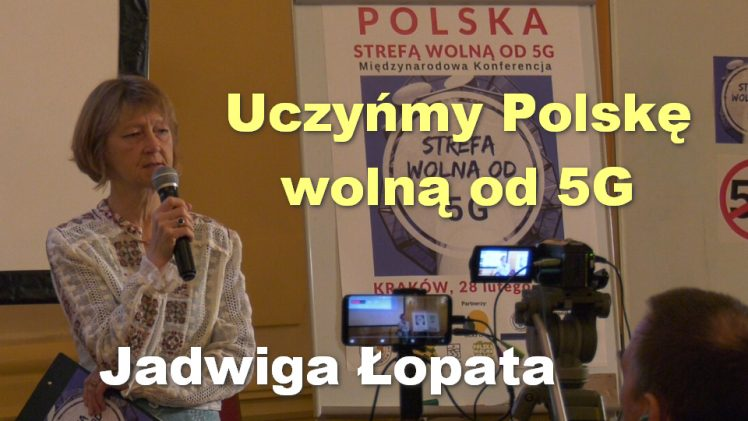 Uczyńmy Polskę wolną od 5G – Jadwiga Łopata
